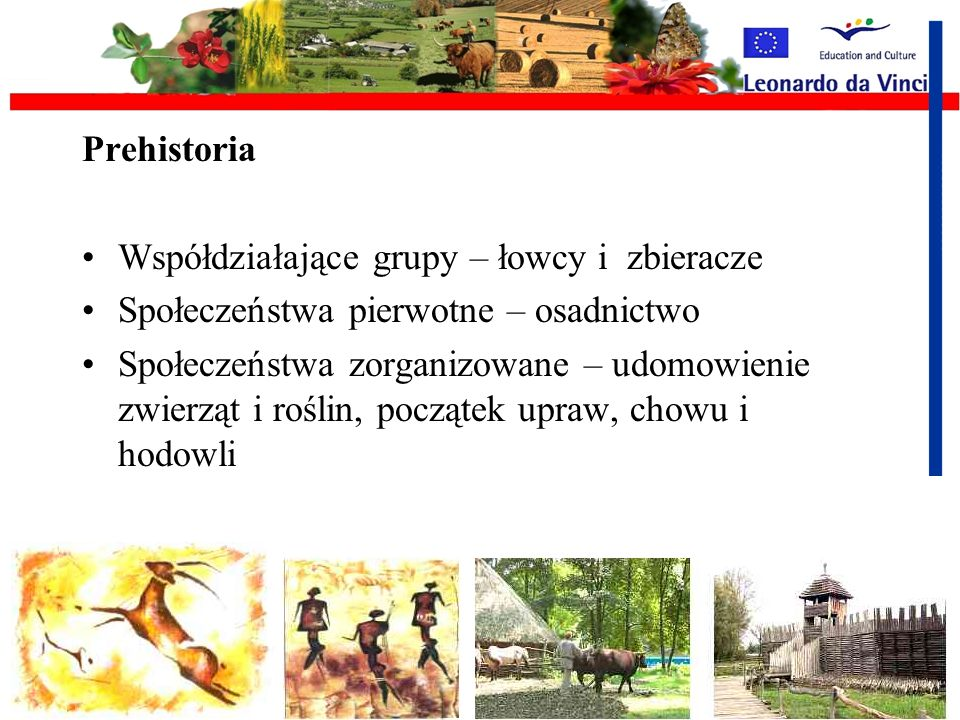 Prehistoria Współdziałające grupy – łowcy i zbieracze. Społeczeństwa pierwotne – osadnictwo.