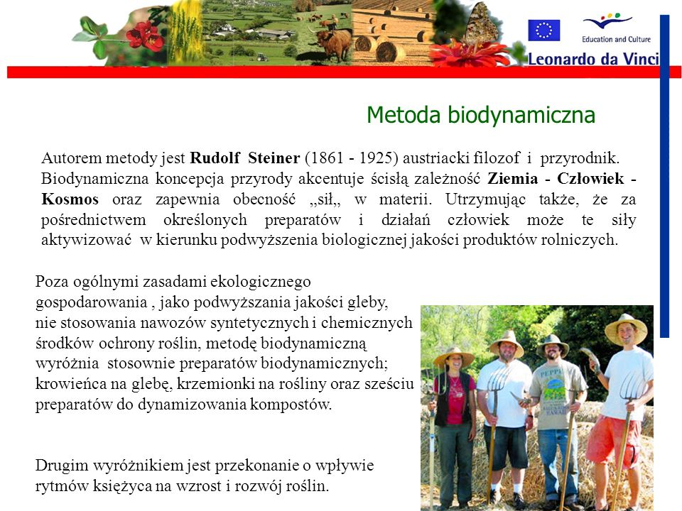 Metoda biodynamiczna Autorem metody jest Rudolf Steiner (1861 - 1925) austriacki filozof i przyrodnik.