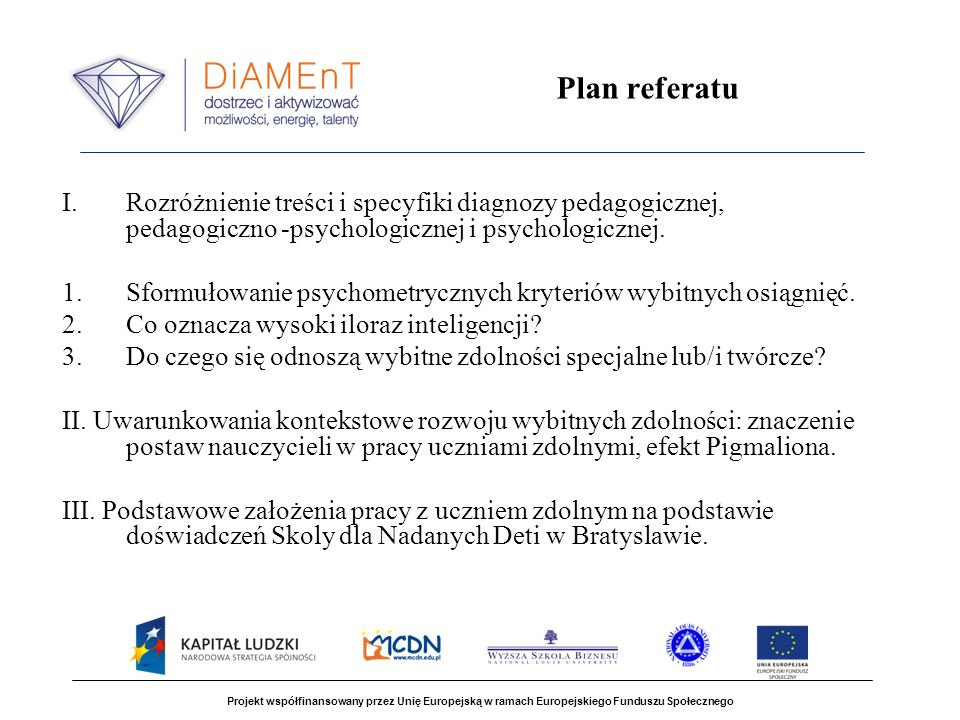 Plan referatu Rozróżnienie treści i specyfiki diagnozy pedagogicznej, pedagogiczno -psychologicznej i psychologicznej.