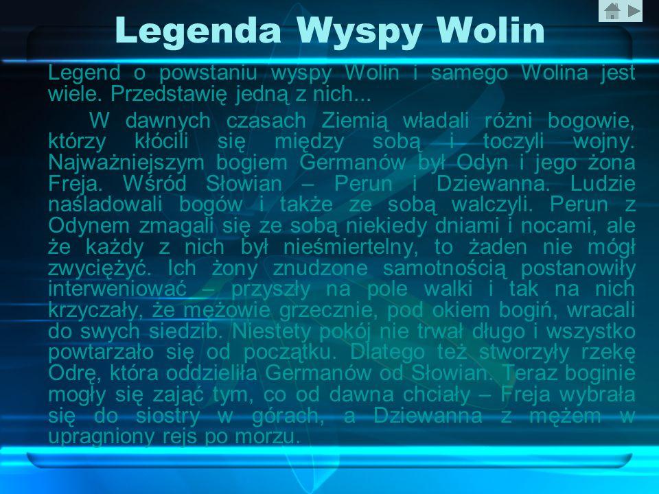 Legenda Wyspy Wolin Legend o powstaniu wyspy Wolin i samego Wolina jest wiele. Przedstawię jedną z nich...