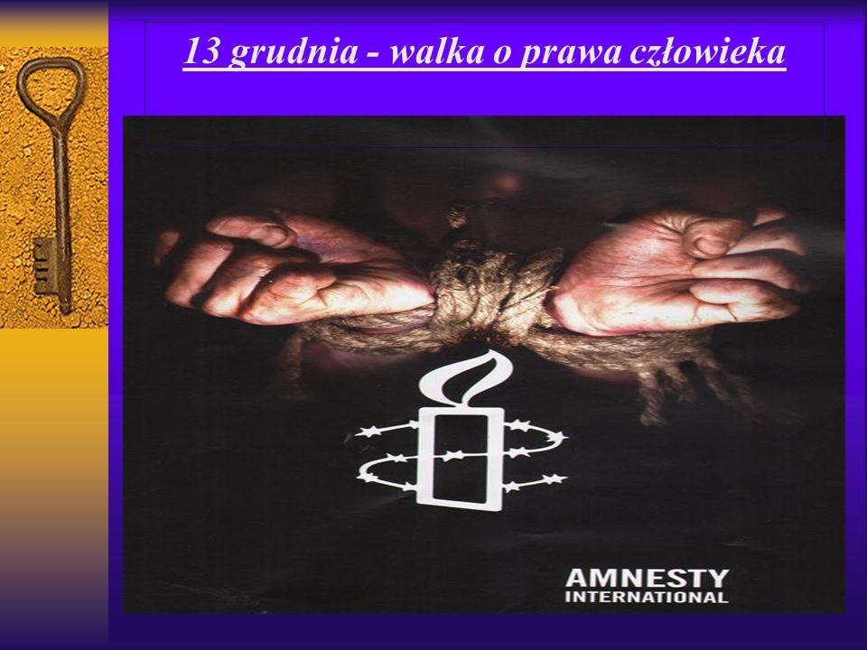 13 grudnia - walka o prawa człowieka