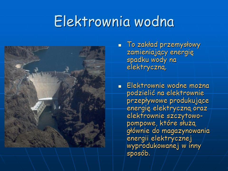 Elektrownia wodna To zakład przemysłowy zamieniający energię spadku wody na elektryczną.