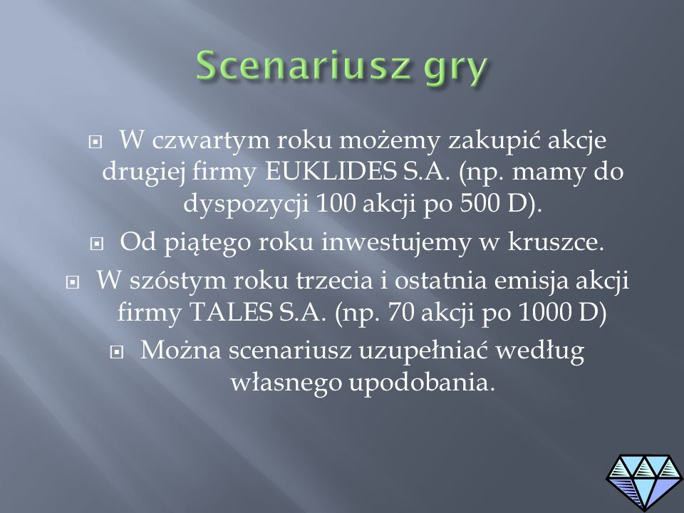 Scenariusz gryW czwartym roku możemy zakupić akcje drugiej firmy EUKLIDES S.A. (np. mamy do dyspozycji 100 akcji po 500 D).