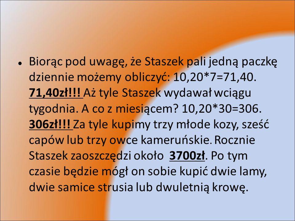 Biorąc pod uwagę, że Staszek pali jedną paczkę dziennie możemy obliczyć: 10,20*7=71,40.
