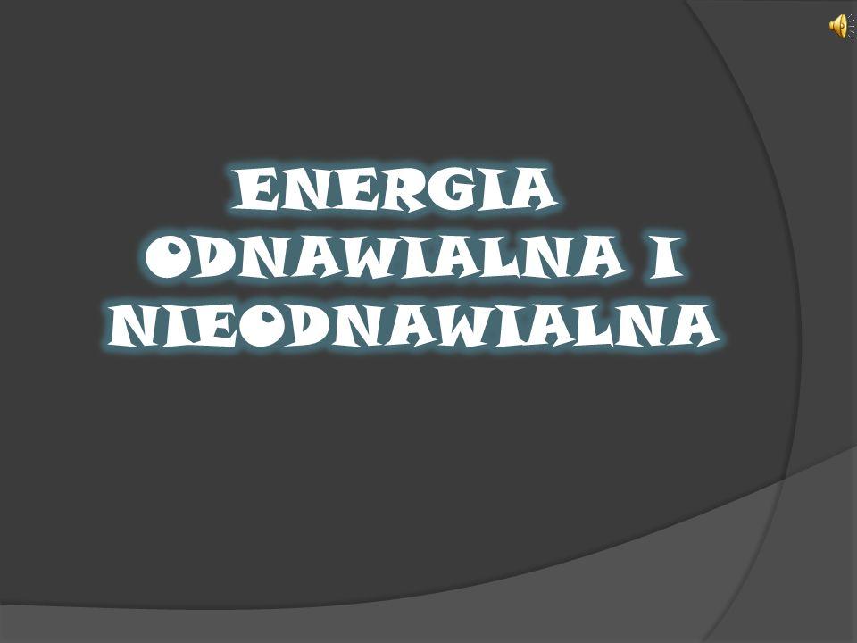 ENERGIA ODNAWIALNA I NIEODNAWIALNA