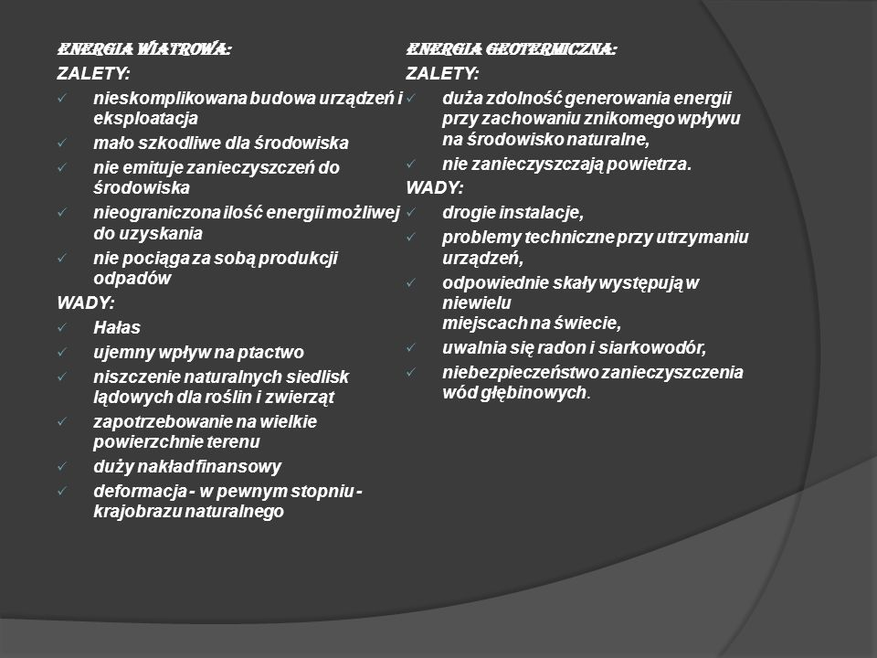 ENERGIA WIATROWA: ENERGIA GEOTERMICZNA: ZALETY: nieskomplikowana budowa urządzeń i eksploatacja.