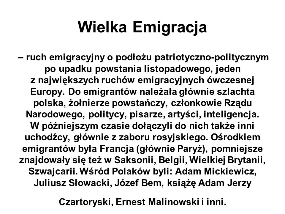 Wielka Emigracja – ruch emigracyjny o podłożu patriotyczno-politycznym po upadku powstania listopadowego, jeden z największych ruchów emigracyjnych ówczesnej Europy.