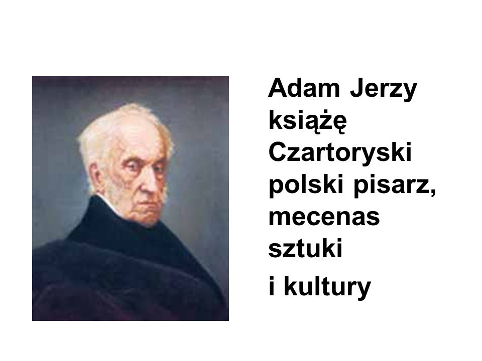 Adam Jerzy książę Czartoryski polski pisarz, mecenas sztuki