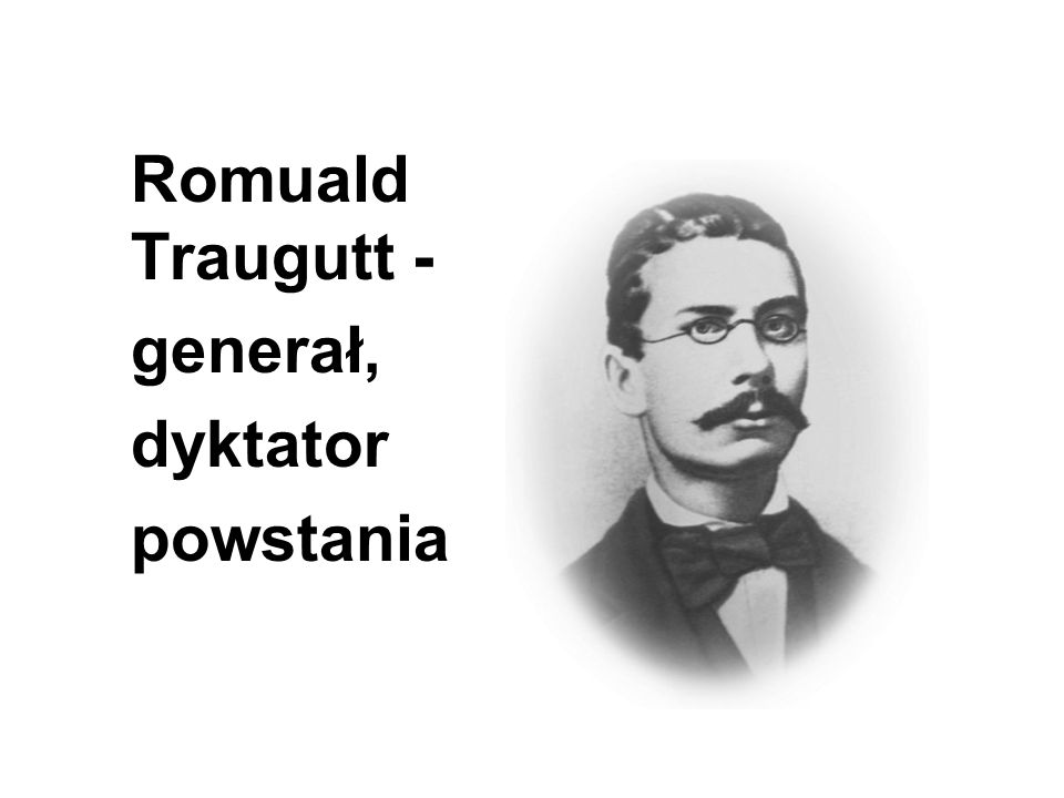 Romuald Traugutt - generał, dyktator powstania