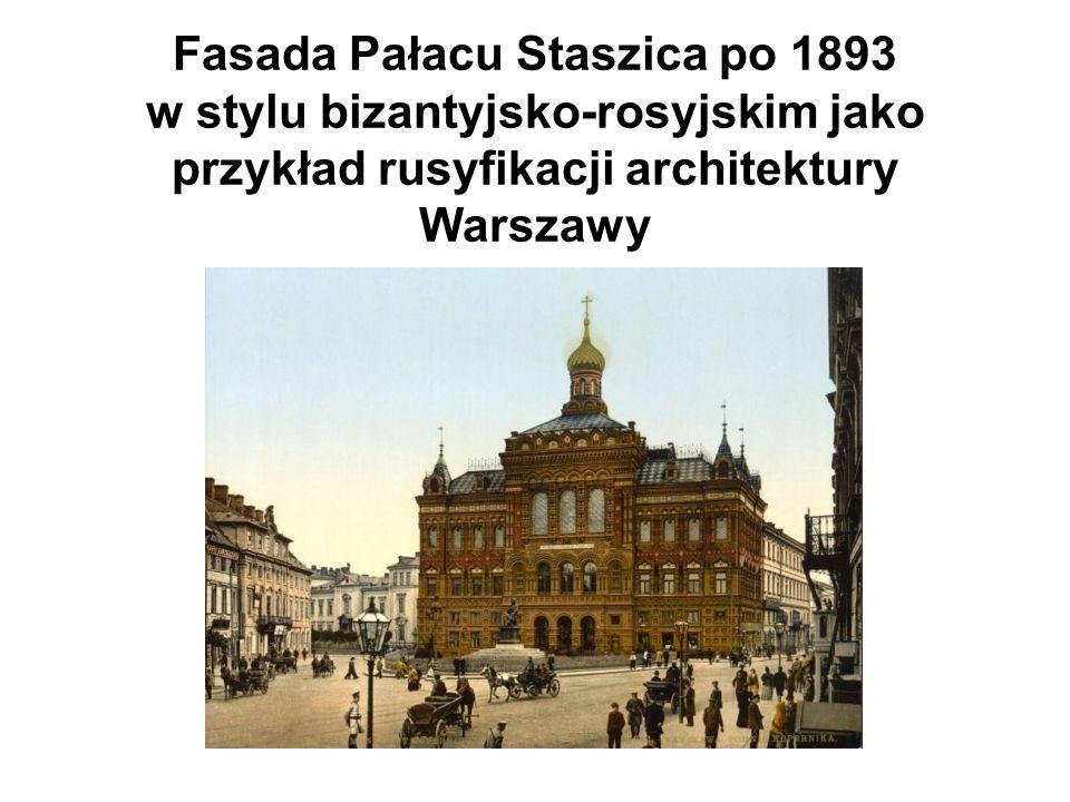 Fasada Pałacu Staszica po 1893 w stylu bizantyjsko-rosyjskim jako przykład rusyfikacji architektury Warszawy