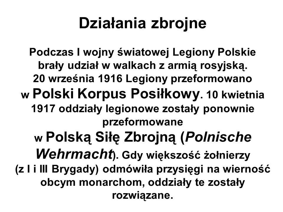 Działania zbrojne Podczas I wojny światowej Legiony Polskie brały udział w walkach z armią rosyjską.