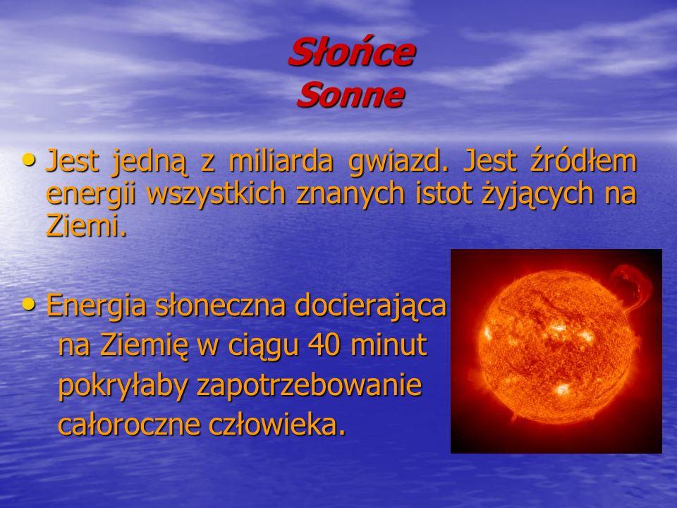 Słońce SonneJest jedną z miliarda gwiazd. Jest źródłem energii wszystkich znanych istot żyjących na Ziemi.