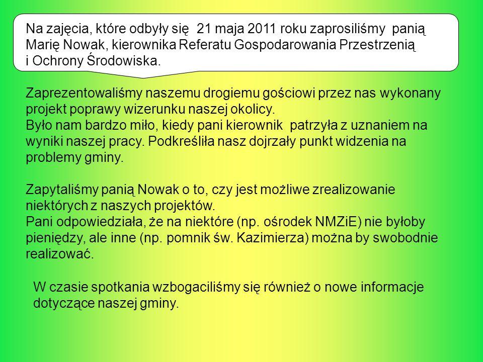 Na zajęcia, które odbyły się 21 maja 2011 roku zaprosiliśmy panią Marię Nowak, kierownika Referatu Gospodarowania Przestrzenią