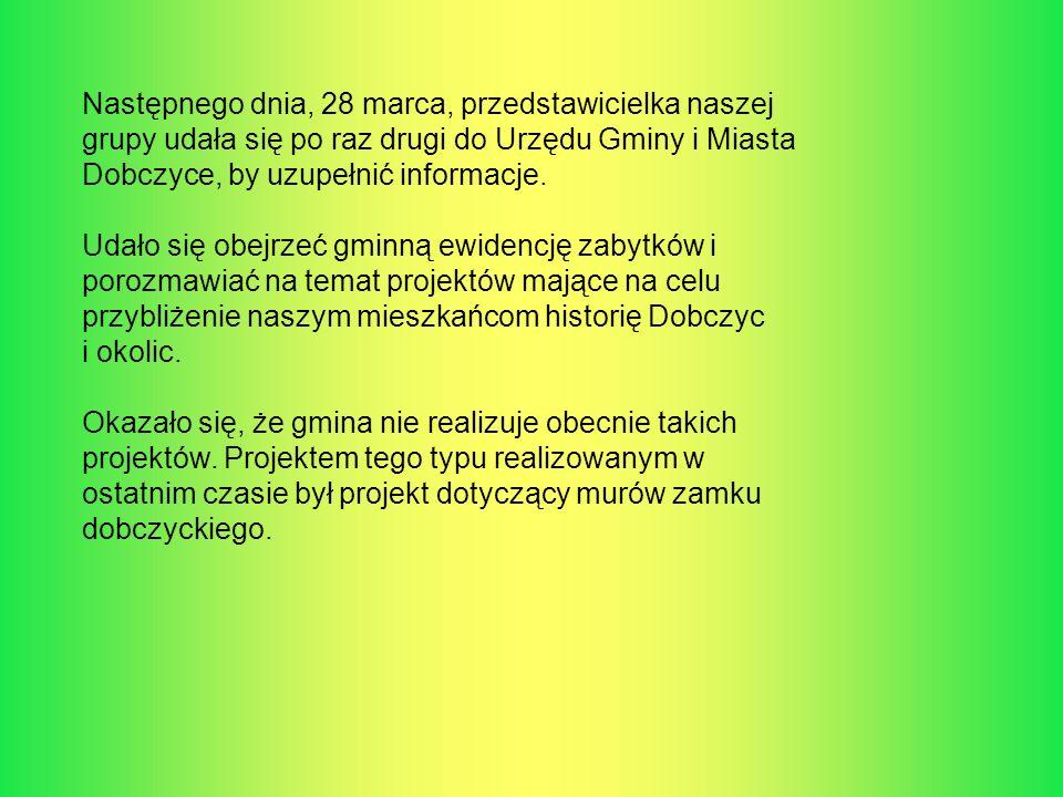 Następnego dnia, 28 marca, przedstawicielka naszej grupy udała się po raz drugi do Urzędu Gminy i Miasta Dobczyce, by uzupełnić informacje.