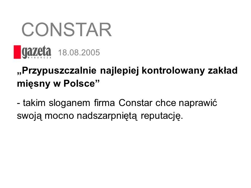 """CONSTAR 18.08.2005. """"Przypuszczalnie najlepiej kontrolowany zakład mięsny w Polsce"""
