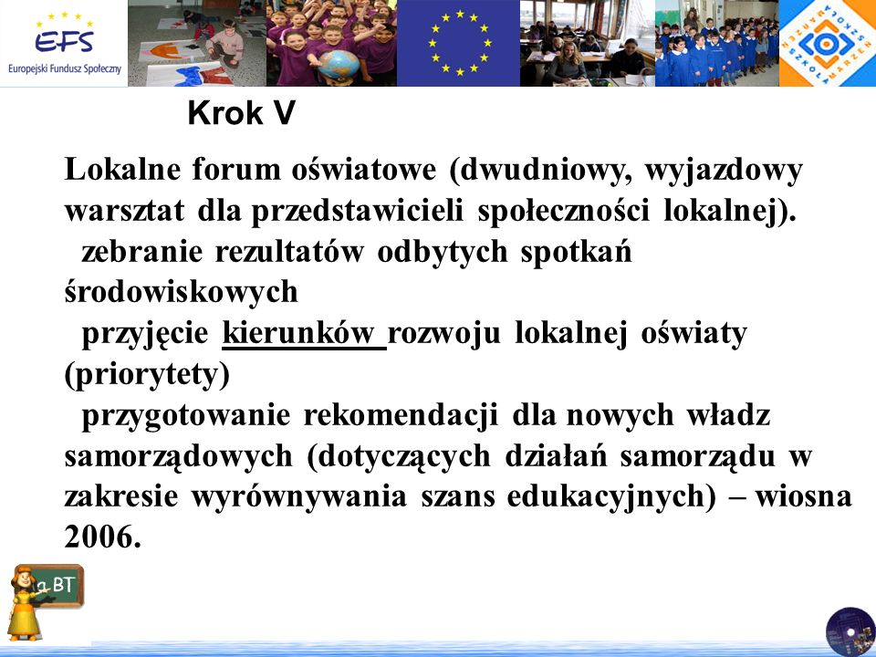 Krok V Lokalne forum oświatowe (dwudniowy, wyjazdowy warsztat dla przedstawicieli społeczności lokalnej).