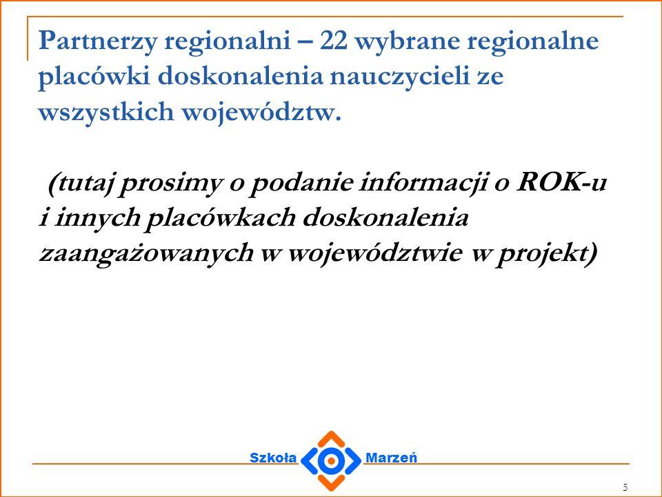 Partnerzy regionalni – 22 wybrane regionalne placówki doskonalenia nauczycieli ze wszystkich województw.
