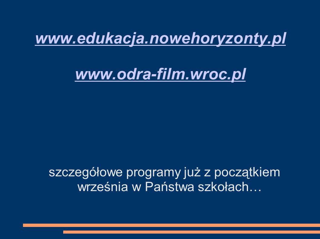 www.edukacja.nowehoryzonty.pl www.odra-film.wroc.pl