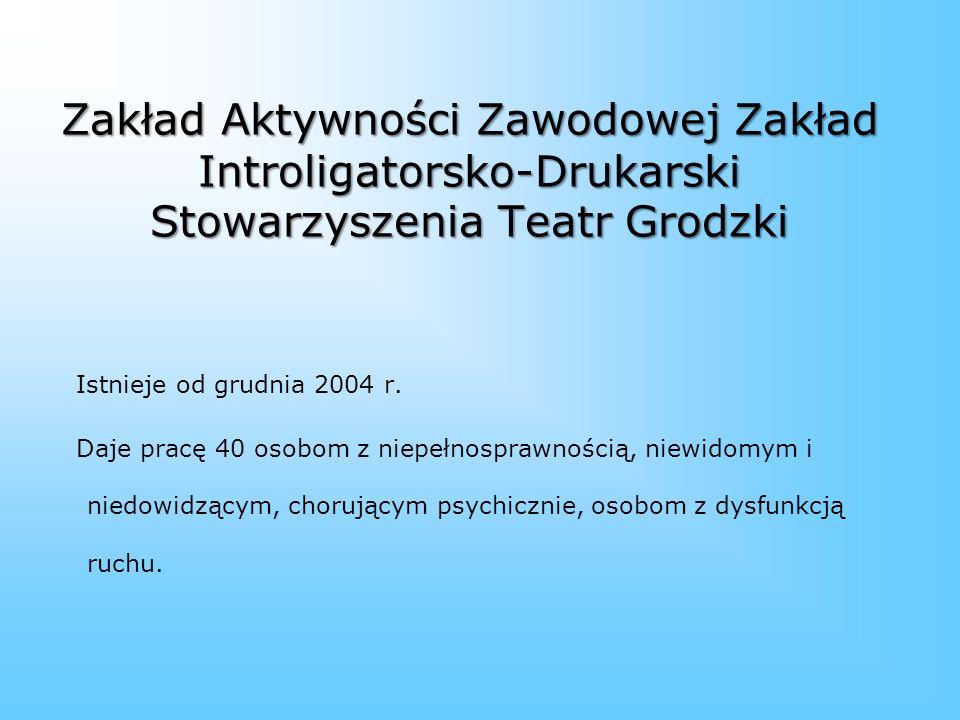 Zakład Aktywności Zawodowej Zakład Introligatorsko-Drukarski Stowarzyszenia Teatr Grodzki