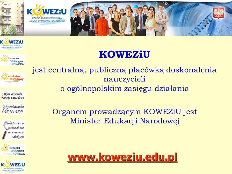 Organem prowadzącym KOWEZiU jest Minister Edukacji Narodowej