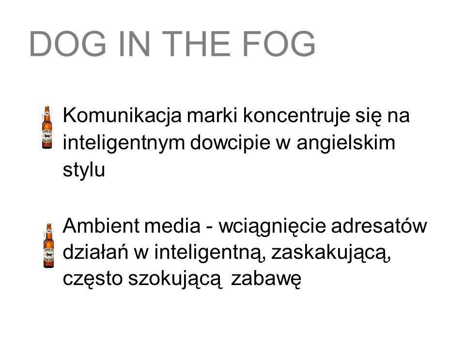 DOG IN THE FOG Komunikacja marki koncentruje się na inteligentnym dowcipie w angielskim stylu.