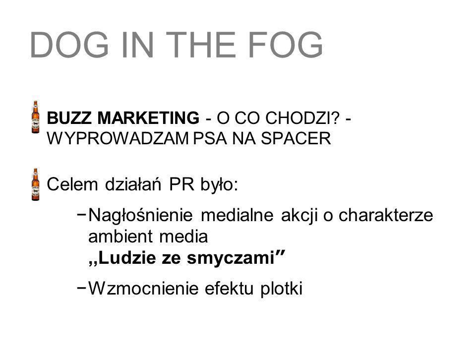 DOG IN THE FOG Celem działań PR było: