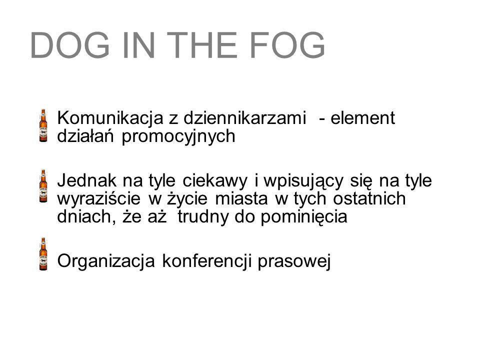 DOG IN THE FOG Komunikacja z dziennikarzami - element działań promocyjnych.