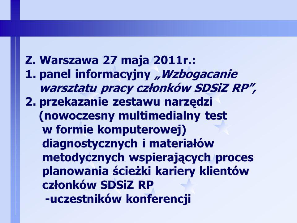 """Z. Warszawa 27 maja 2011r.: 1. panel informacyjny """"Wzbogacanie. warsztatu pracy członków SDSiZ RP ,"""