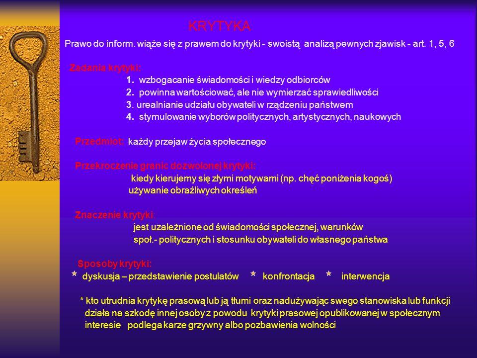 KRYTYKA Prawo do inform. wiąże się z prawem do krytyki - swoistą analizą pewnych zjawisk - art. 1, 5, 6.