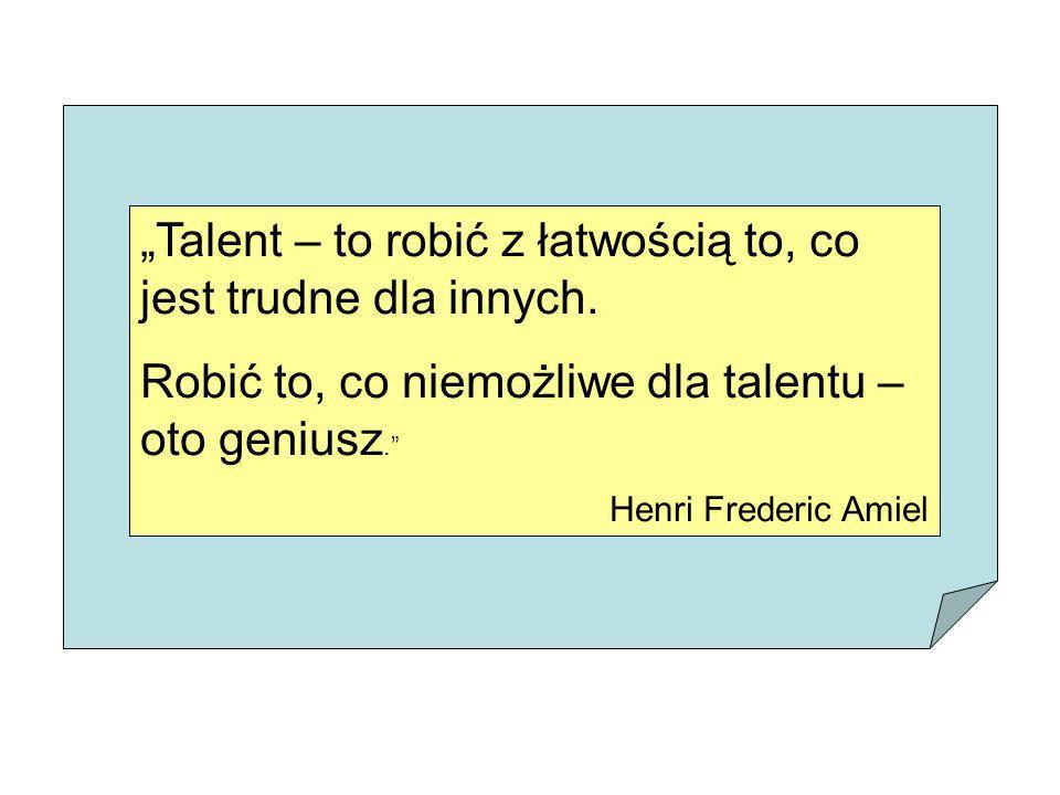 """""""Talent – to robić z łatwością to, co jest trudne dla innych."""