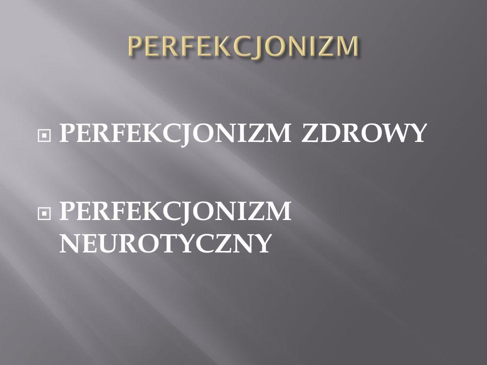 PERFEKCJONIZM PERFEKCJONIZM ZDROWY PERFEKCJONIZM NEUROTYCZNY