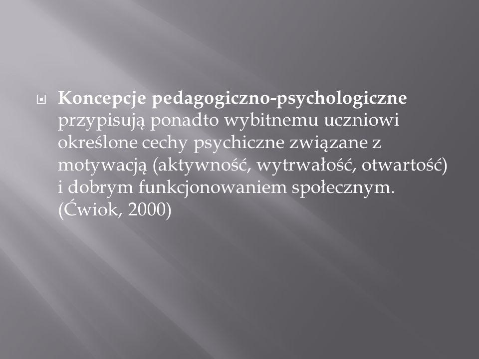 Koncepcje pedagogiczno-psychologiczne przypisują ponadto wybitnemu uczniowi określone cechy psychiczne związane z motywacją (aktywność, wytrwałość, otwartość) i dobrym funkcjonowaniem społecznym.