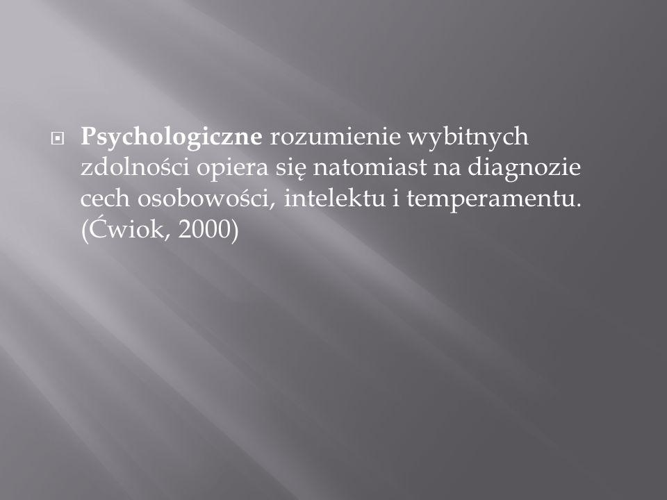 Psychologiczne rozumienie wybitnych zdolności opiera się natomiast na diagnozie cech osobowości, intelektu i temperamentu.