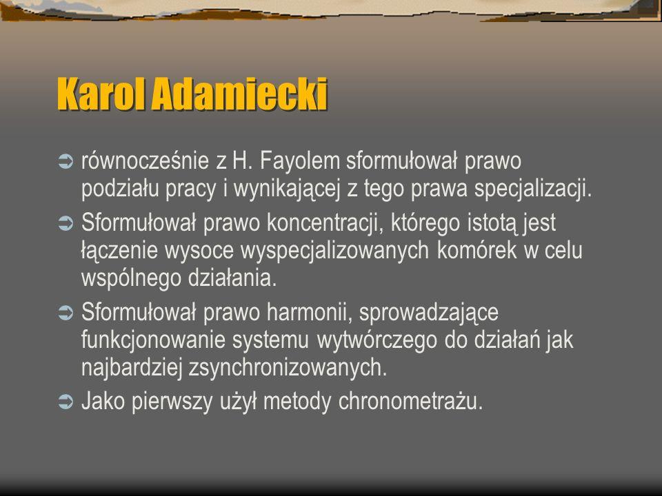 Karol Adamieckirównocześnie z H. Fayolem sformułował prawo podziału pracy i wynikającej z tego prawa specjalizacji.