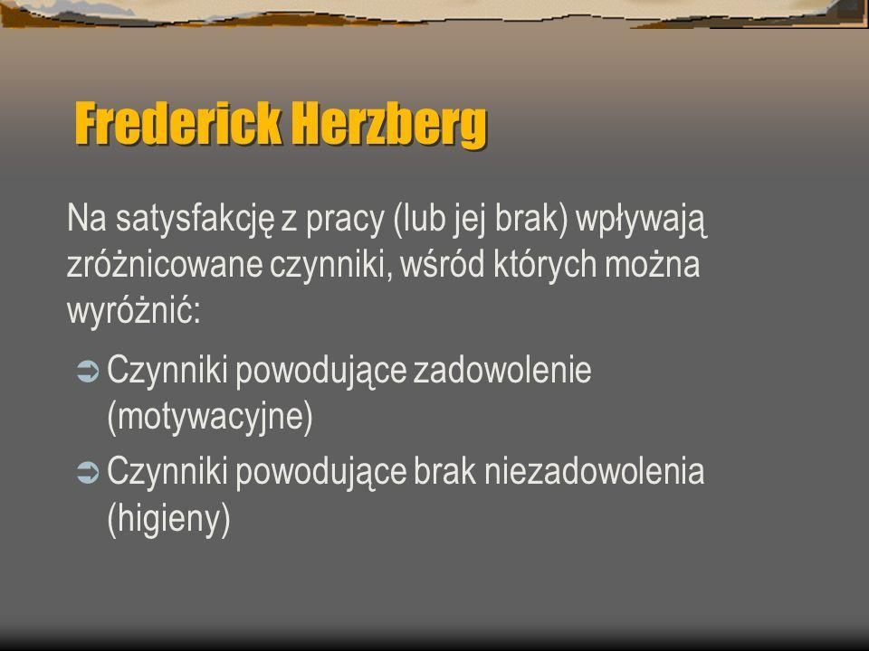 Frederick Herzberg Na satysfakcję z pracy (lub jej brak) wpływają zróżnicowane czynniki, wśród których można wyróżnić: