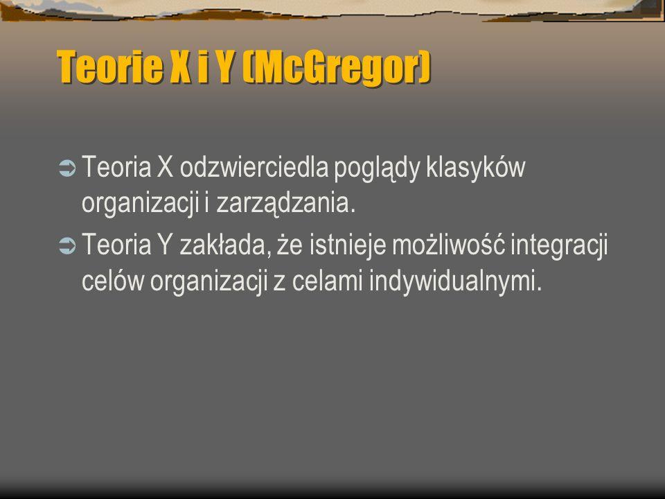 Teorie X i Y (McGregor) Teoria X odzwierciedla poglądy klasyków organizacji i zarządzania.