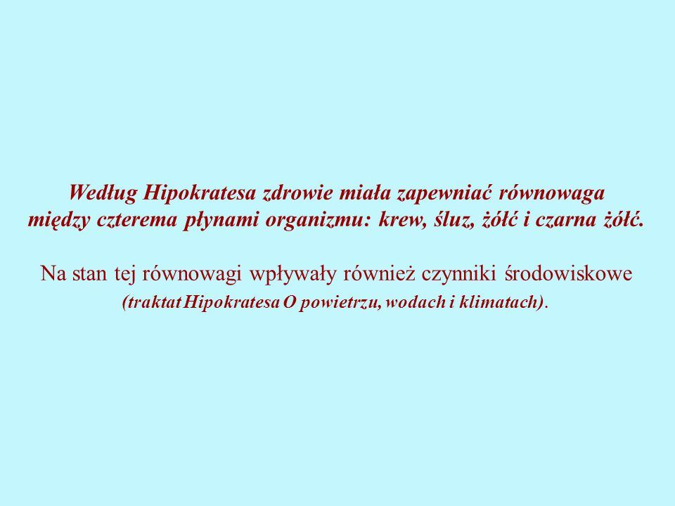 Według Hipokratesa zdrowie miała zapewniać równowaga między czterema płynami organizmu: krew, śluz, żółć i czarna żółć.