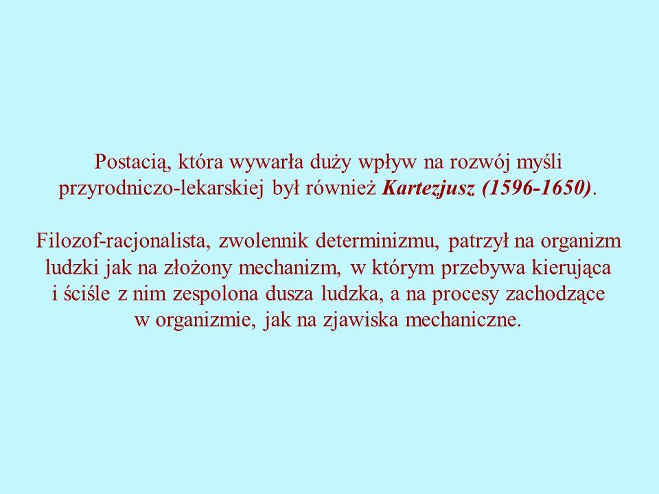 Postacią, która wywarła duży wpływ na rozwój myśli przyrodniczo-lekarskiej był również Kartezjusz (1596-1650).