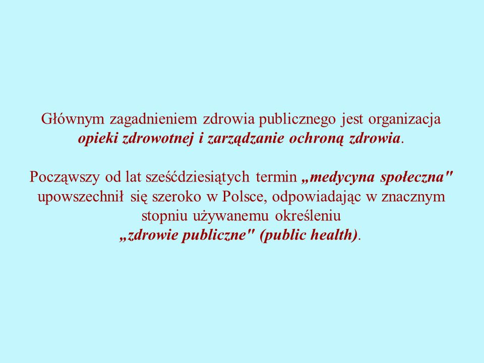 Głównym zagadnieniem zdrowia publicznego jest organizacja opieki zdrowotnej i zarządzanie ochroną zdrowia.