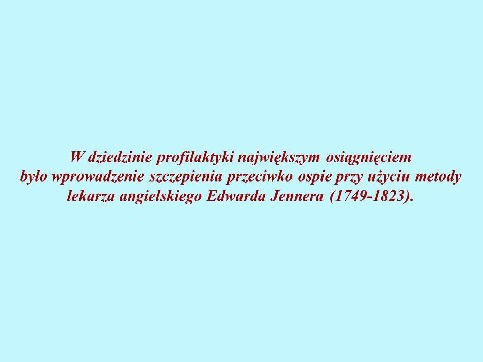 W dziedzinie profilaktyki największym osiągnięciem było wprowadzenie szczepienia przeciwko ospie przy użyciu metody lekarza angielskiego Edwarda Jennera (1749-1823).