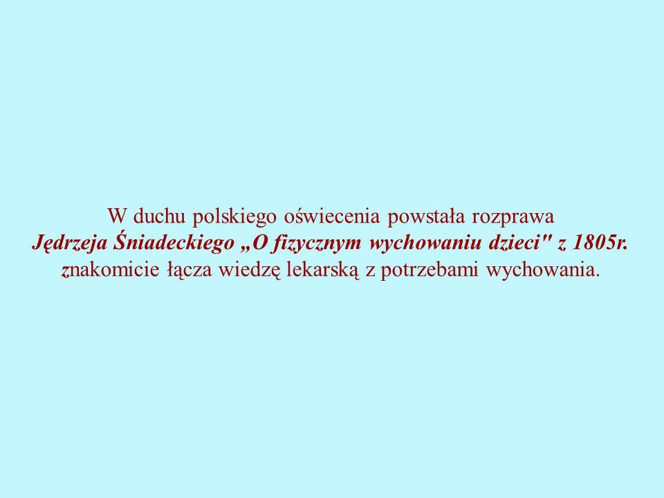 """W duchu polskiego oświecenia powstała rozprawa Jędrzeja Śniadeckiego """"O fizycznym wychowaniu dzieci z 1805r."""