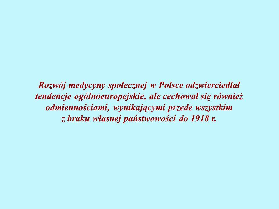Rozwój medycyny społecznej w Polsce odzwierciedlał tendencje ogólnoeuropejskie, ale cechował się również odmiennościami, wynikającymi przede wszystkim z braku własnej państwowości do 1918 r.