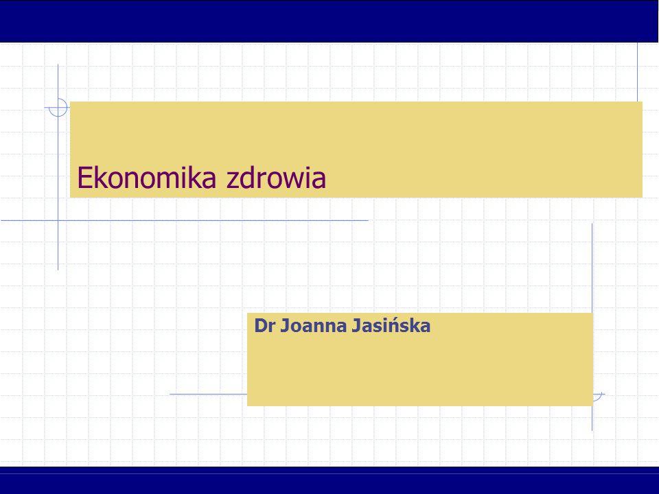 Ekonomika zdrowia Dr Joanna Jasińska