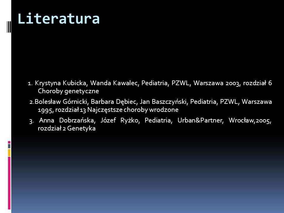 Literatura1. Krystyna Kubicka, Wanda Kawalec, Pediatria, PZWL, Warszawa 2003, rozdział 6 Choroby genetyczne.