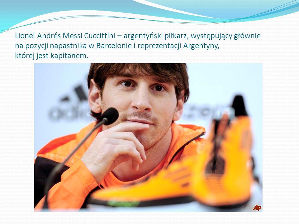 Lionel Andrés Messi Cuccittini – argentyński piłkarz, występujący głównie na pozycji napastnika w Barcelonie i reprezentacji Argentyny, której jest kapitanem.