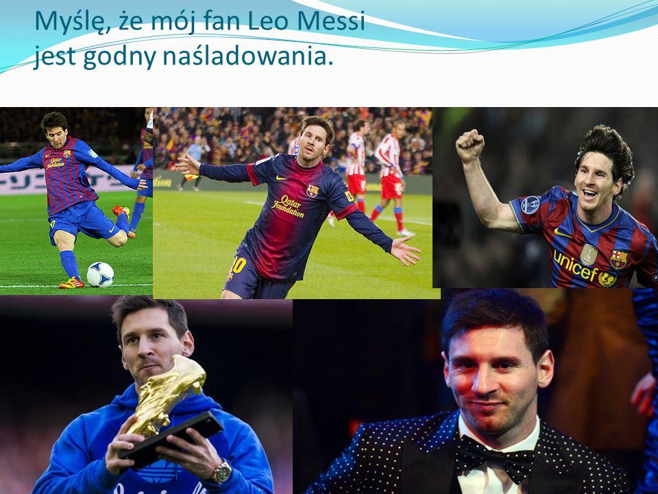 Myślę, że mój fan Leo Messi jest godny naśladowania.