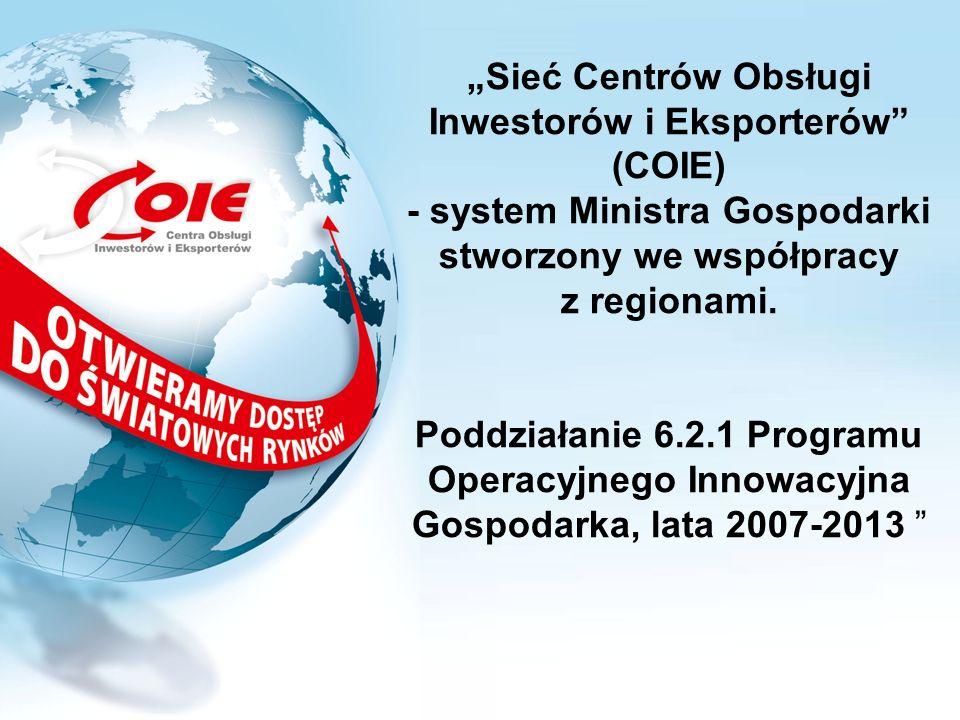 """""""Sieć Centrów Obsługi Inwestorów i Eksporterów (COIE) - system Ministra Gospodarki stworzony we współpracy z regionami."""