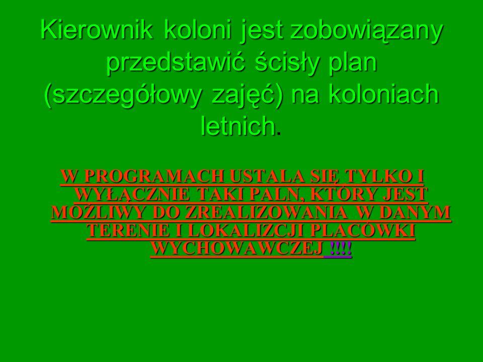 Kierownik koloni jest zobowiązany przedstawić ścisły plan (szczegółowy zajęć) na koloniach letnich.