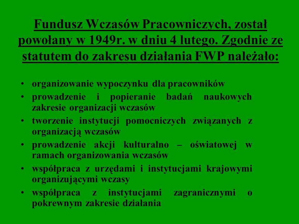 Fundusz Wczasów Pracowniczych, został powołany w 1949r. w dniu 4 lutego. Zgodnie ze statutem do zakresu działania FWP należało: