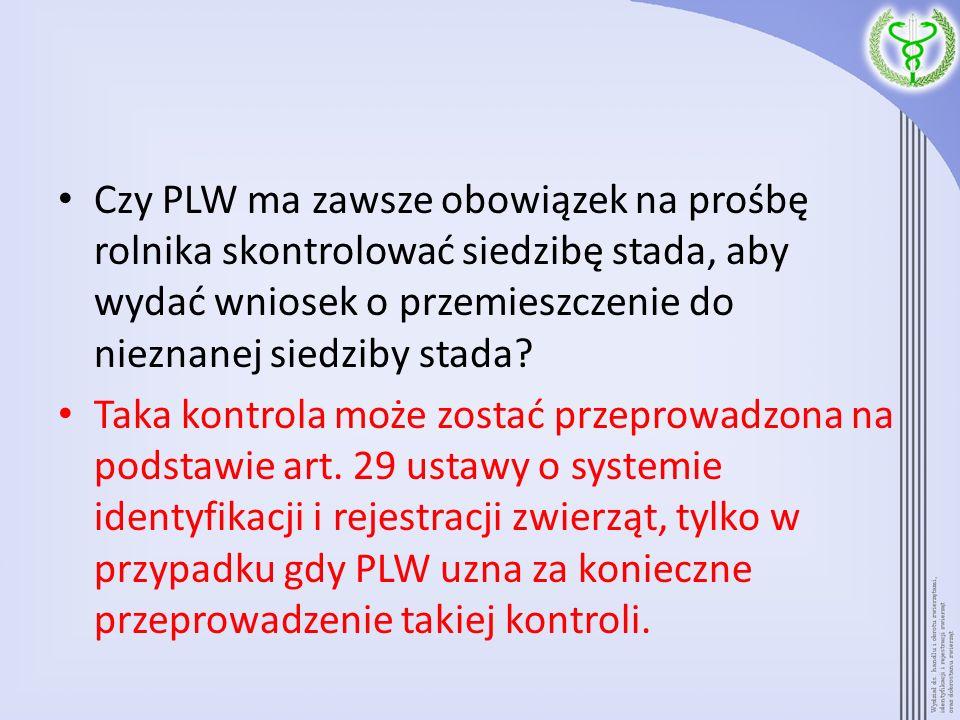 Czy PLW ma zawsze obowiązek na prośbę rolnika skontrolować siedzibę stada, aby wydać wniosek o przemieszczenie do nieznanej siedziby stada